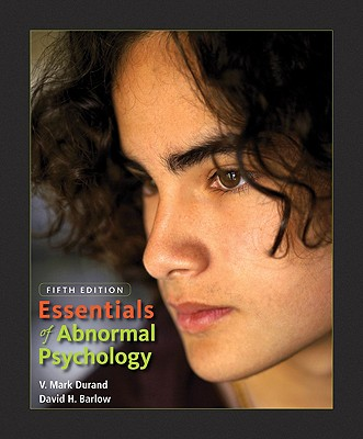 Essentials of Abnormal Psychology, by V. Mark Durand (Author), David H. Barlow (Author)