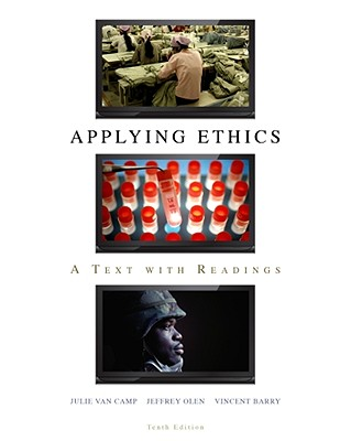 Applying Ethics: A Text with Readings, 10th Edition, Julie C. Van Camp (Author), Jeffrey Olen (Author), Vincent Barry (Author)