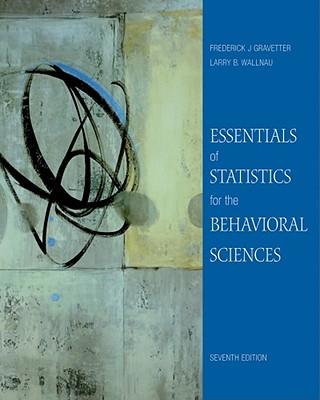 Essentials of Statistics for the Behavioral Sciences (PSY 200 (300) Quantitative Methods in Psychology), Gravetter, Frederick J; Wallnau, Larry B.