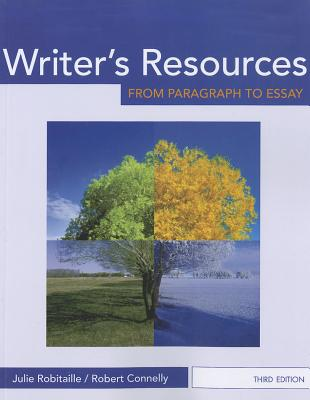 Writer's Resources: From Paragraph to Essay, Julie Robitaille, Robert Connelly