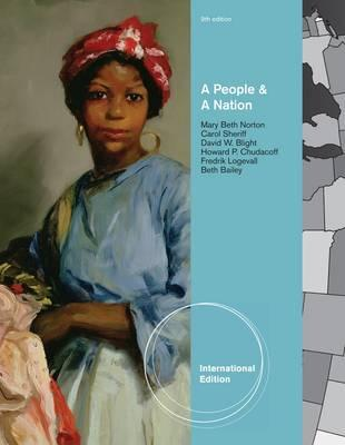 A People and a Nation 9th Edition Low Cost Soft Cover IE Edition, David W. Blight (Author), Howard Chudacoff (Author), Fredrik Logevall (Author), Beth Bailey (Author), Mary Beth Norton (Author), Carol Sheriff (Author), David M. Katzman (Author)
