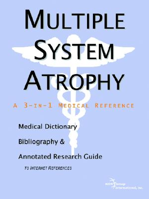 Multiple System Atrophy - A Medical Dictionary, Bibliography, and Annotated Research Guide to Internet References, Icon Health Publications (Author)