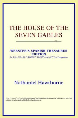 The House of the Seven Gables (Webster's Spanish Thesaurus Edition) (Spanish Edition), Nathaniel Hawthorne