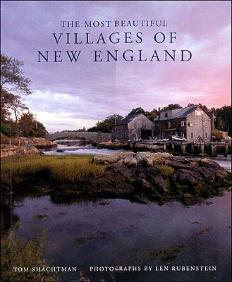 The Most Beautiful Villages of New England (Most Beautiful Villages), Tom Shachtman, Len Rubenstein