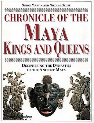 Image for Chronicle of the Maya Kings and Queens: Deciphering the Dynasties of the Ancient Maya