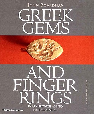 Greek Gems and Finger Rings: Early Bronze to Late Classical, Boardman, John