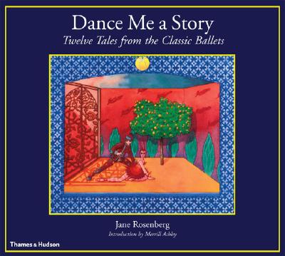 Dance Me a Story: Twelve Tales from the Classic Ballets, Jane Rosenberg