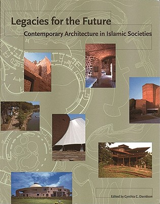 Image for Legacies for the Future: Contemporary Architecture in Islamic Societies