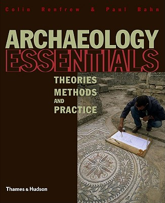 Archaeology Essentials: Theories, Methods and Practice (Abridged Edition), Bahn, Paul; Renfrew, Colin