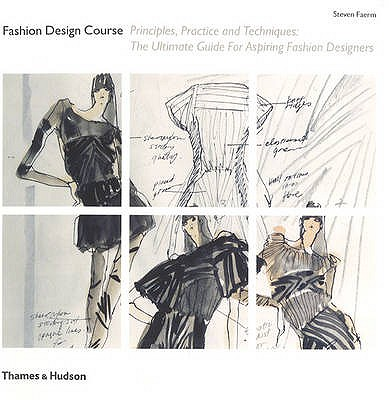 Fashion Design Course : principles, practice and Techniques : The Ultimate Guide for Aspiring Fashion Designers, Faerm, Steven
