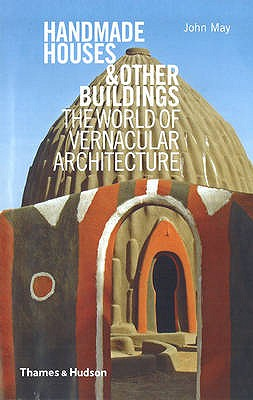 Image for Handmade Houses & Other Buildings: The World of Vernacular Architecture