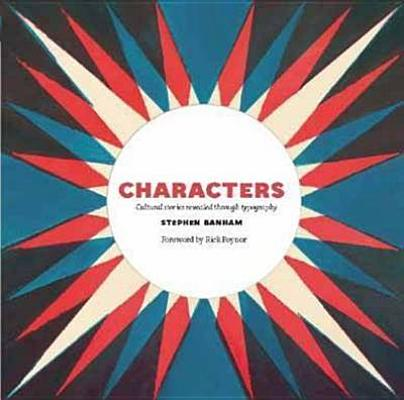 Image for Characters: Cultural Stories Revealed Through Typography. Stephen Banham, Rick Poynor