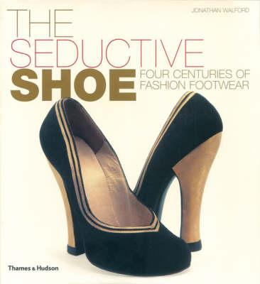 Image for The Seductive Shoe : Four Centuries of Fashion Footwear