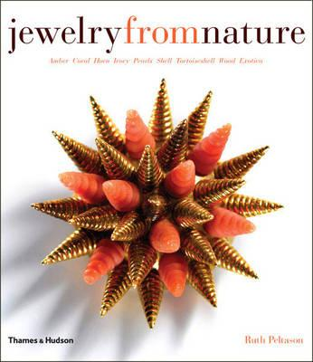 Jewelry from Nature: Amber, Coral, Horn, Ivory, Pearls, Shell, Tortoiseshell, Wood, Exotica, Peltason, Ruth A.