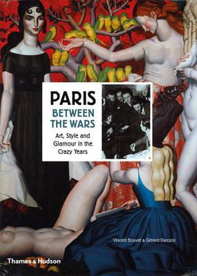 Image for Paris Between the Wars: Art, Style and Glamour in the Crazy Years