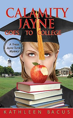 Calamity Jayne Goes to College (Tressa Jayne Turner Mysteries, Book 4), KATHLEEN BACUS