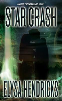 Star Crash (Love Spell Futuristic Romance), ELYSA HENDRICKS
