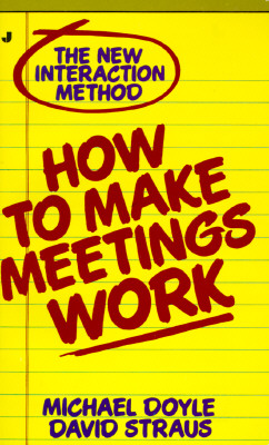 How to Make Meetings Work:  The New Interactive Method, Doyle, Michael; Straus, David