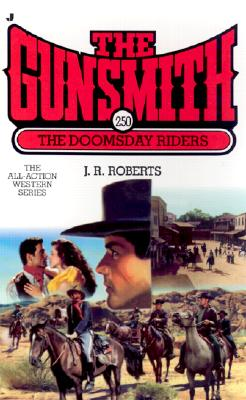 Gunsmith #250, The: The Doomsday Riders (Gunsmith), J.R. ROBERTS