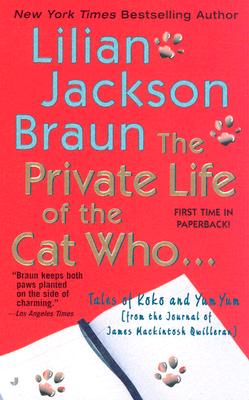 The Private Life of the Cat Who ...: Tales of Koko and Yum Yum (from the Journals of James Mackintosh Qwilleran), Braun, Lilian Jackson