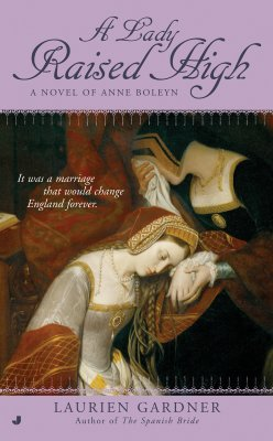 Image for LADY RAISED HIGH, A ANNE BOLEYN
