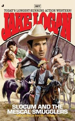 Slocum and the Mescal Smugglers (Slocum Series, No. 327), JAKE LOGAN