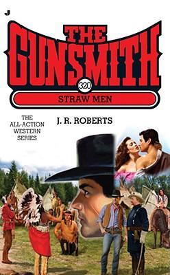 The Gunsmith 320: Straw Men (Gunsmith, The), J.R. Roberts