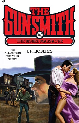The Bisbee Massacre (The Gunsmith, No. 340), J. R. Roberts