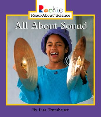 Image for All About Sound (Rookie Read-About Science: Physical Science: Previous Editions)