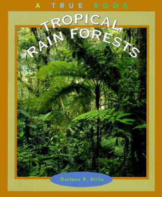 TROPICAL RAIN FORESTS, DARLENE R. STILLE