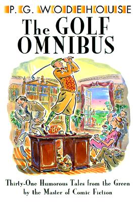 Image for GOLF OMNIBUS, THE : THIRTY-ONE HUMOROUS TALES FROM THE GREEN BY THE MASTER OF COMIC FICTION