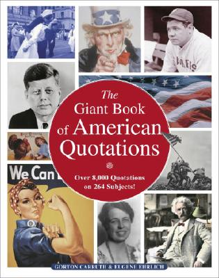 The Giant Book of American Quotations: Over 8,000 Quotations on 264 Subjects, Carruth, Gorton; Ehrlich, Eugene