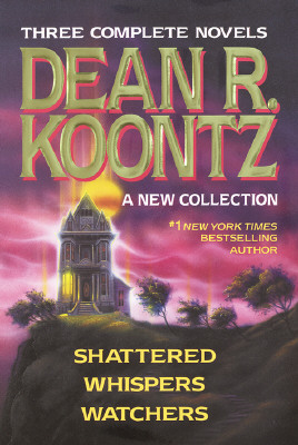 Image for Three Complete Novels - Dean R. Koontz - A New Collection (Shattered/Whispers/Watchers)