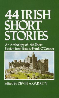 Image for 44 Irish Short Stories: An Anthology of Irish Short Fiction from Yeats to Frank O' Connor