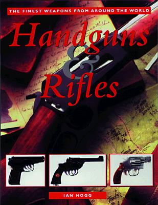 Image for Handguns & Rifles: The Finest Weapons From Around the World