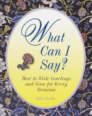 Image for What Can I Say? How to Write Greetings and Verse for Every Occasion
