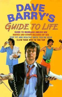 Image for Dave Barry's Guide to Life (Contains: 'Dave Barry's Guide to Marriage and/or Sex' / 'Babies and Other Hazards of Sex' / 'Stay Fit and Healthy Until You're Dead' / 'Claw Your Way to the Top')