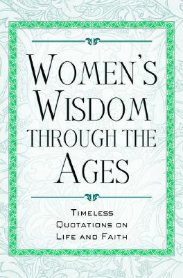 Image for Women's Wisdom Through the Ages: Timeless Quotations on Life and Faith