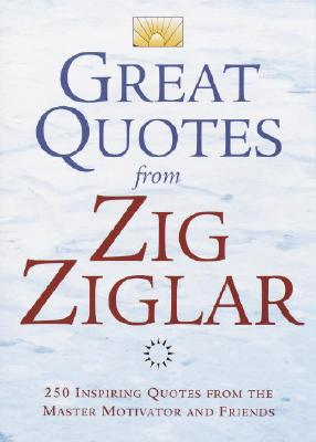 Image for Great Quotes from Zig Ziglar: 250 Inspiring Quotes from the Master Motivator and Friends