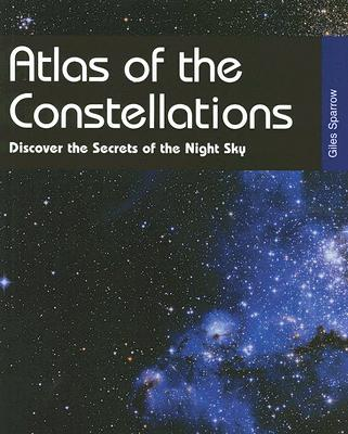 Image for Atlas of the Constellations: Discover the Secrets of the Night Sky