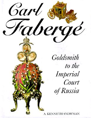 Carl Faberge: Goldsmith to the Imperial Court of Russia, A. KENNETH SNOWMAN