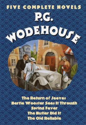 Image for P.G. Wodehouse : Five Complete Novels (The Return of Jeeves, Bertie Wooster Sees It Through, Spring Fever, The Butler Did It, The Old Reliable)