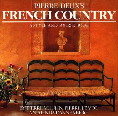 Pierre Deux's French Country: A Style and Source Book, Pierre Moulin,Pierre Le Vec,Linda Dannenberg