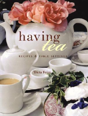 Image for Having Tea: Recipes & Table Settings