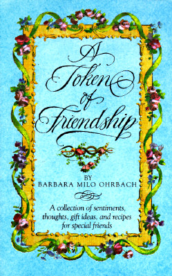 Image for A Token of Friendship: A Collection of Sentiments, Thoughts, Gift Ideas, and Recipes for Special Friend s