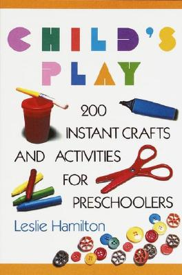 Image for CHILD'S PLAY 200 INSTANT CRAFTS & ACTIVITIES FOR PRESCHOOLERS