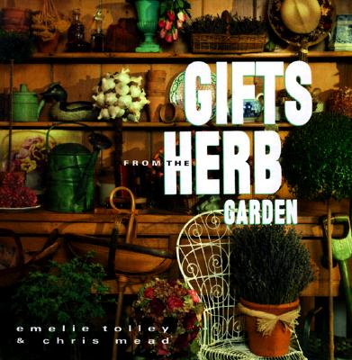 Image for Gifts from the Herb Garden Chris Mead and Emelie Tolley