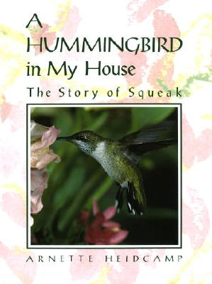 Image for A Hummingbird in My House: The Story of Squeak