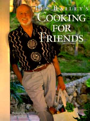 Image for Lee Bailey's Cooking For Friends: Good Simple Food for Entertaining Friends Everywhere
