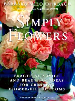 Image for SIMPLY FLOWERS PRACTICAL ADVICE AND BEAUTIFUL IDEAS FOR CREATING FLOWER-FILLED ROOMS